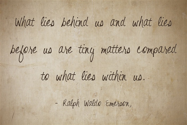 """what lies behind us and what Ralph waldo emerson quote: """"what lies behind us and what lies before us are  tiny matters compared to what lies within us."""